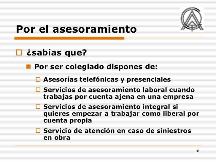 Por el asesoramiento ¿sabías que?   Por ser colegiado dispones de:     Asesorías telefónicas y presenciales     Servic...
