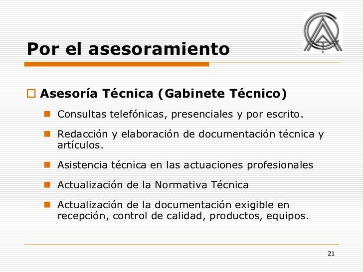 Por el asesoramiento Asesoría Técnica (Gabinete Técnico)   Consultas telefónicas, presenciales y por escrito.   Redacci...