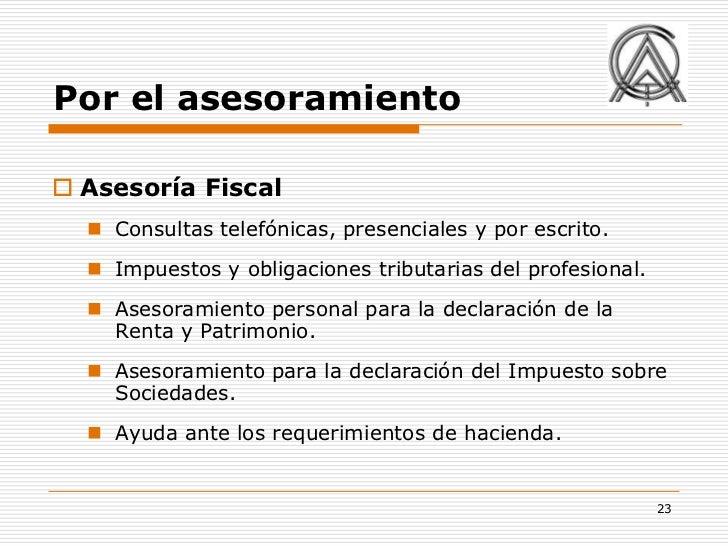 Por el asesoramiento Asesoría Fiscal   Consultas telefónicas, presenciales y por escrito.   Impuestos y obligaciones tr...