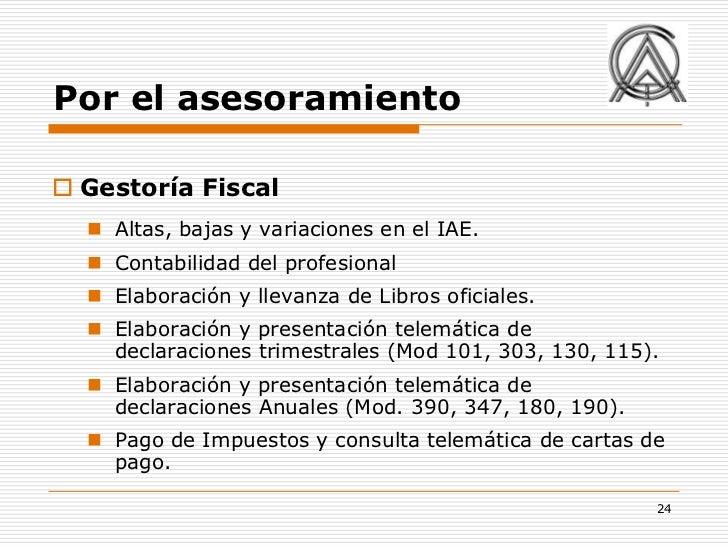 Por el asesoramiento Gestoría Fiscal   Altas, bajas y variaciones en el IAE.   Contabilidad del profesional   Elaborac...