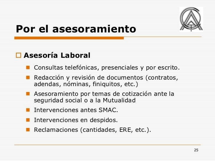 Por el asesoramiento Asesoría Laboral   Consultas telefónicas, presenciales y por escrito.   Redacción y revisión de do...