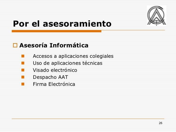 Por el asesoramiento Asesoría Informática     Accesos a aplicaciones colegiales     Uso de aplicaciones técnicas     V...