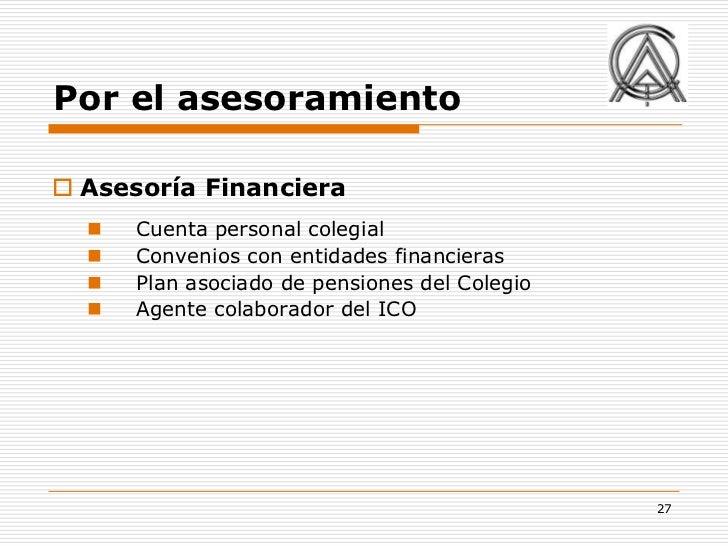 Por el asesoramiento Asesoría Financiera     Cuenta personal colegial     Convenios con entidades financieras     Plan...