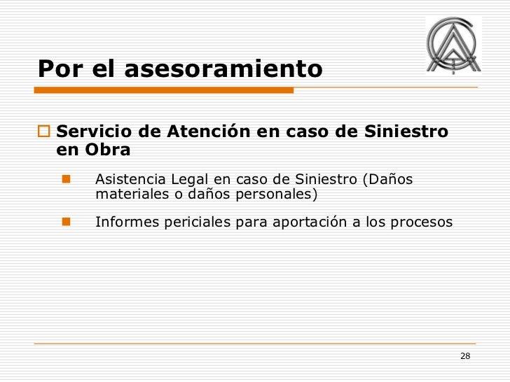 Por el asesoramiento Servicio de Atención en caso de Siniestro  en Obra     Asistencia Legal en caso de Siniestro (Daños...