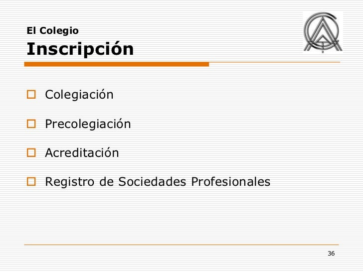 El ColegioInscripción Colegiación Precolegiación Acreditación Registro de Sociedades Profesionales                    ...