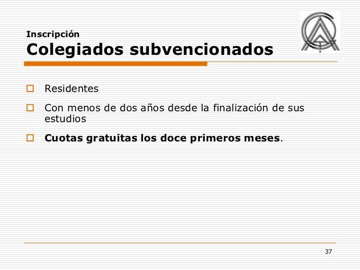 InscripciónColegiados subvencionados Residentes Con menos de dos años desde la finalización de sus  estudios Cuotas gra...