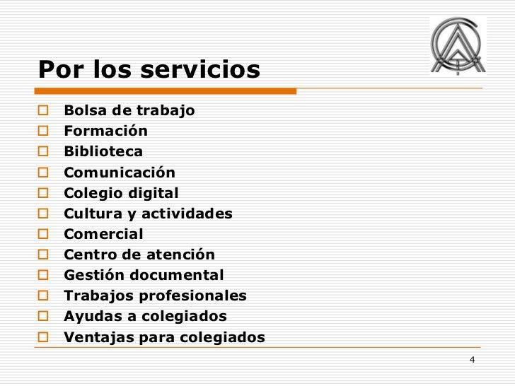 Por los servicios   Bolsa de trabajo   Formación   Biblioteca   Comunicación   Colegio digital   Cultura y actividad...