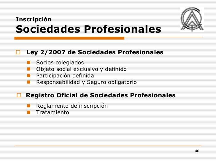 InscripciónSociedades Profesionales Ley 2/2007 de Sociedades Profesionales      Socios colegiados      Objeto social ex...