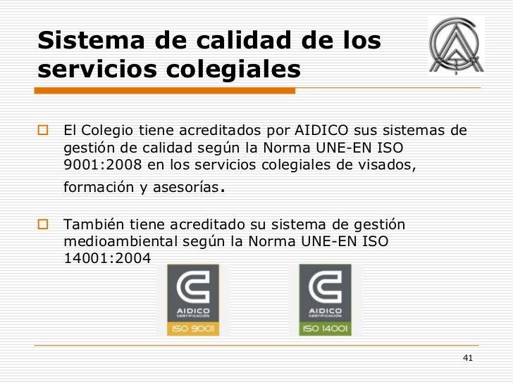 Sistema de calidad de losservicios colegiales El Colegio tiene acreditados por AIDICO sus sistemas de  gestión de calidad...