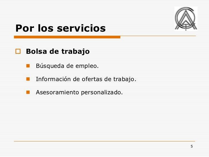 Por los servicios Bolsa de trabajo   Búsqueda de empleo.   Información de ofertas de trabajo.   Asesoramiento personal...