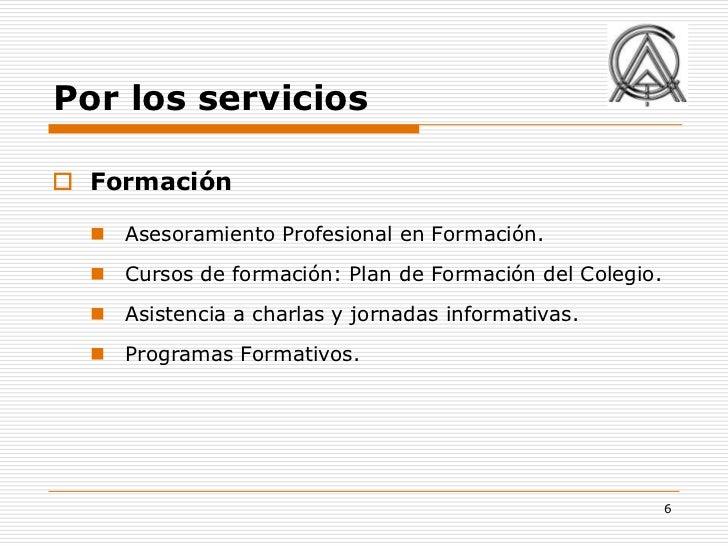 Por los servicios Formación   Asesoramiento Profesional en Formación.   Cursos de formación: Plan de Formación del Cole...