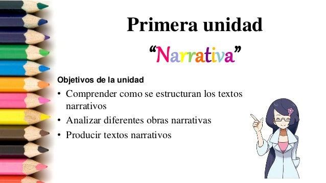 """Primera unidad """"Narrativa"""" Objetivos de la unidad • Comprender como se estructuran los textos narrativos • Analizar difere..."""