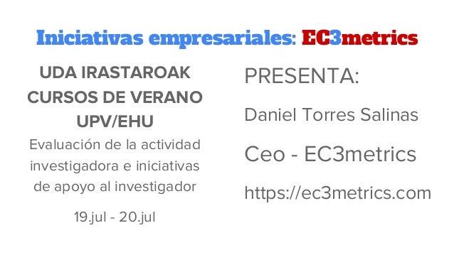 Inicitativas empresariales relacionadas con la evaluación de la ciencia   el caso de ec3metrics Slide 2