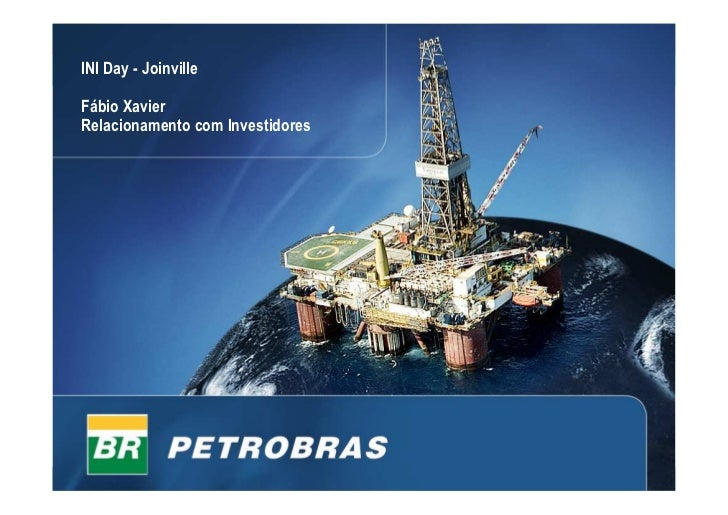 PETROBRAS INI Day - Joinville  Fábio Xavier Relacionamento com Investidores                                       1