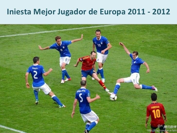 Iniesta Mejor Jugador de Europa 2011 - 2012                             w w w. l o s m e j o r e s t w e e t s . c o m