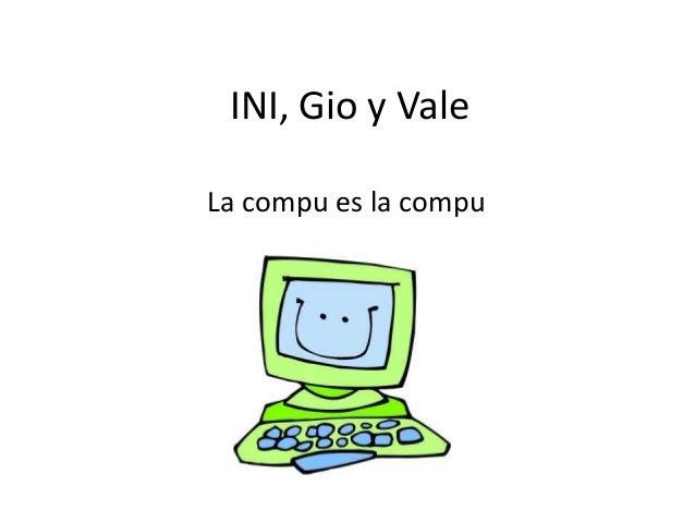 INI, Gio y Vale La compu es la compu