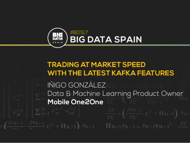 Trading at market speed… …with the latest KAFKA features Íñigo González Ponce @exocert