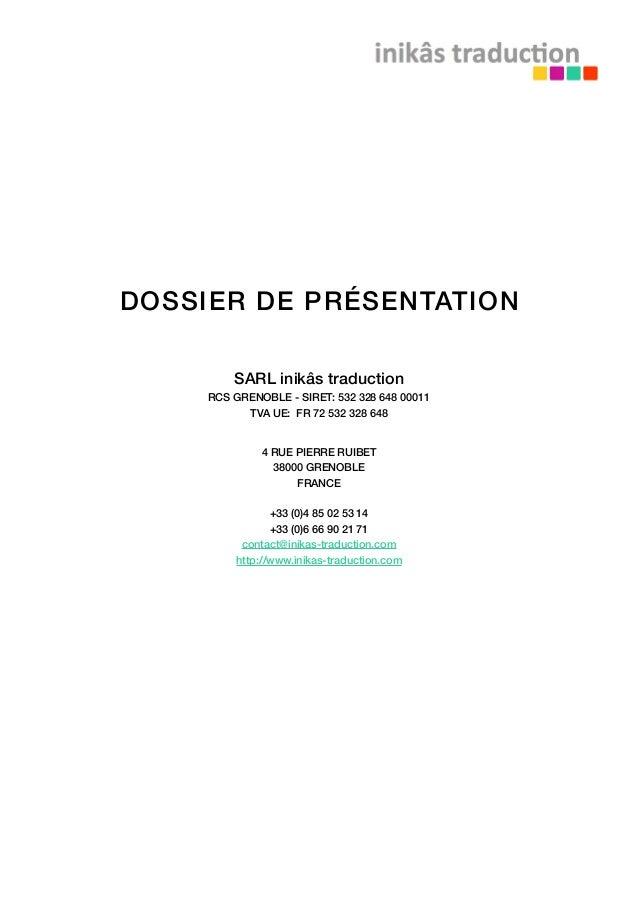 DOSSIER DE PRÉSENTATION SARL inikâs traduction RCS GRENOBLE - SIRET: 532 328 648 00011 TVA UE: FR 72 532 328 648 4 RUE PIE...