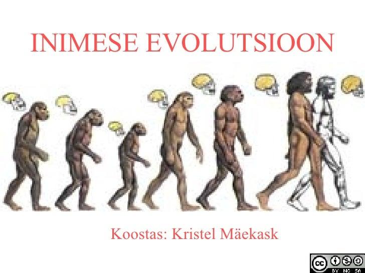 INIMESE EVOLUTSIOON Koostas: Kristel Mäekask