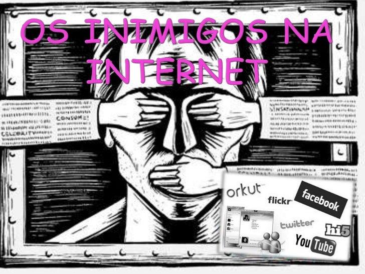 Os inimigos na internet<br />