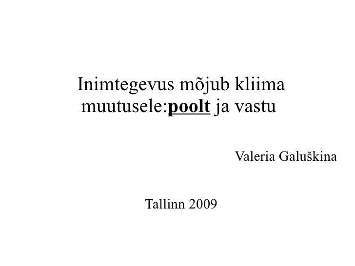 Inimtegevus mõjub kliima muutusele: poolt  ja vastu  Valeria Galuškina Tallinn 2009