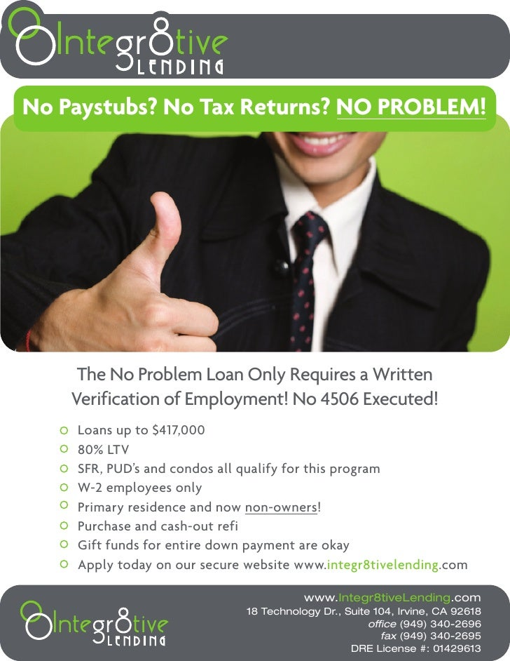 No Paystubs? No Tax Returns? NO PROBLEM!          The No Problem Loan Only Requires a Written     Verification of Employme...