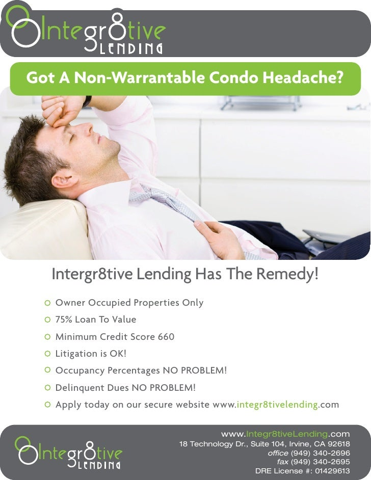 Got A Non-Warrantable Condo Headache?       Intergr8tive Lending Has The Remedy!    Owner Occupied Properties Only    75% ...