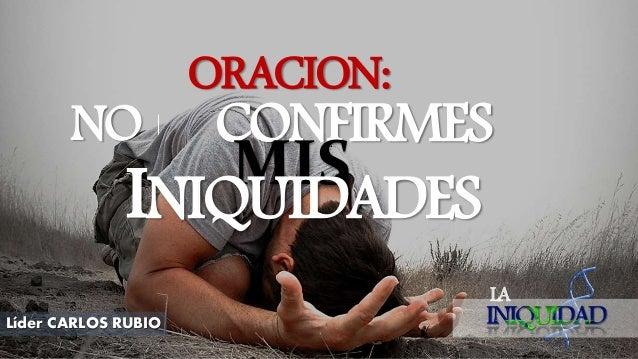 NO CONFIRMES LA Líder CARLOS RUBIO MIS INIQUIDADES ORACION: