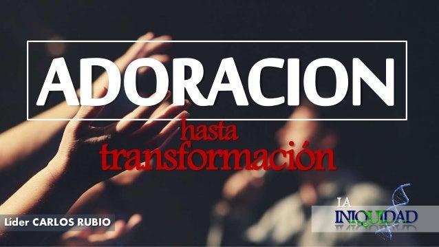 ADORACION LA Líder CARLOS RUBIO transformación hasta