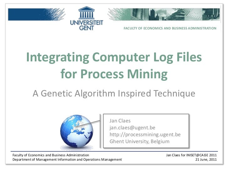 FACULTY OF ECONOMICS AND BUSINESS ADMINISTRATION       Integrating Computer Log Files             for Process Mining      ...