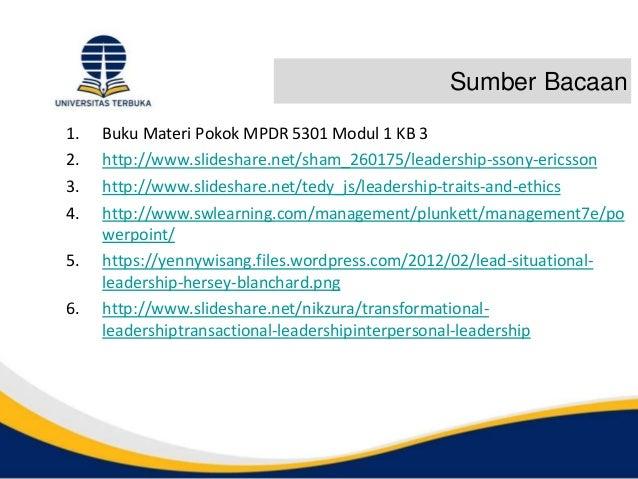 Sumber Bacaan 1. Buku Materi Pokok MPDR 5301 Modul 1 KB 3 2. http://www.slideshare.net/sham_260175/leadership-ssony-ericss...