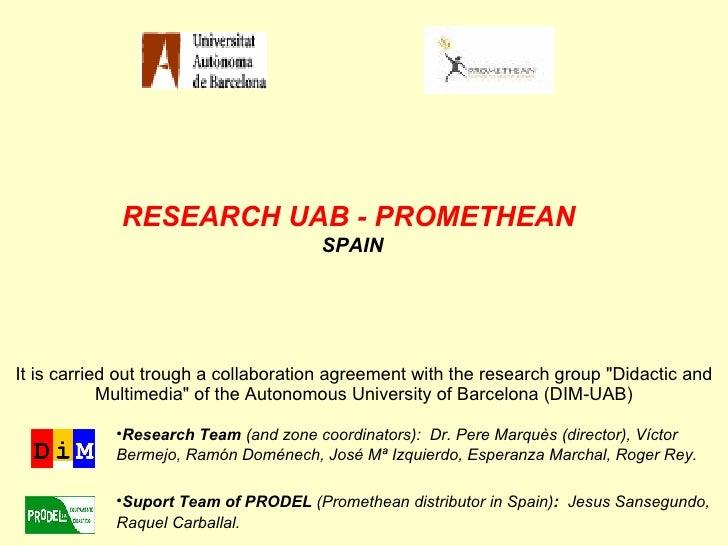 RESEARCH   UAB - PROMETHEAN  SPAIN <ul><ul><ul><ul><li>Research Team  (and zone coordinators):   Dr. Pere Marquès (directo...