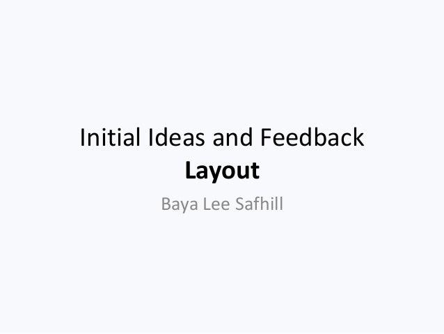 Initial Ideas and Feedback           Layout       Baya Lee Safhill