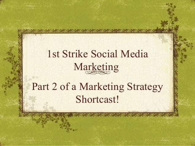 1st Strike Social Media Marketing Part 2 of a Marketing Strategy Shortcast!