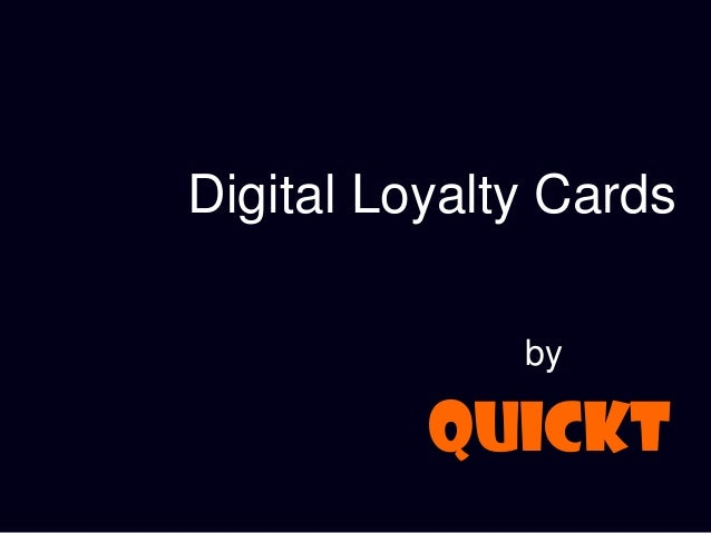Digital Loyalty Cards              by          QUICKT
