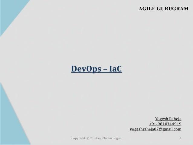 DevOps – IaC Copyright © Thinknyx Technologies 1 Yogesh Raheja +91-9810344919 yogeshraheja07@gmail.com