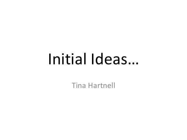 Initial Ideas… Tina Hartnell