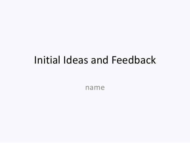 Initial Ideas and Feedback          name