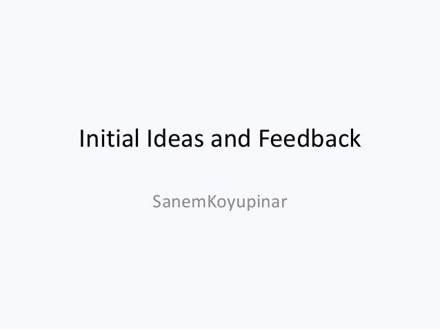 Initial Ideas and FeedbackSanemKoyupinar