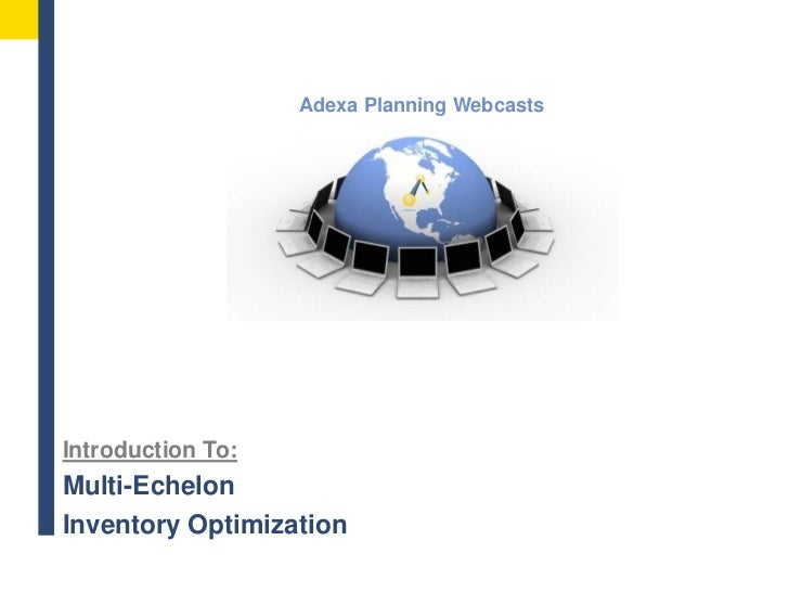 Adexa Planning Webcasts<br />Introduction To:<br />Multi-Echelon <br />Inventory Optimization<br />