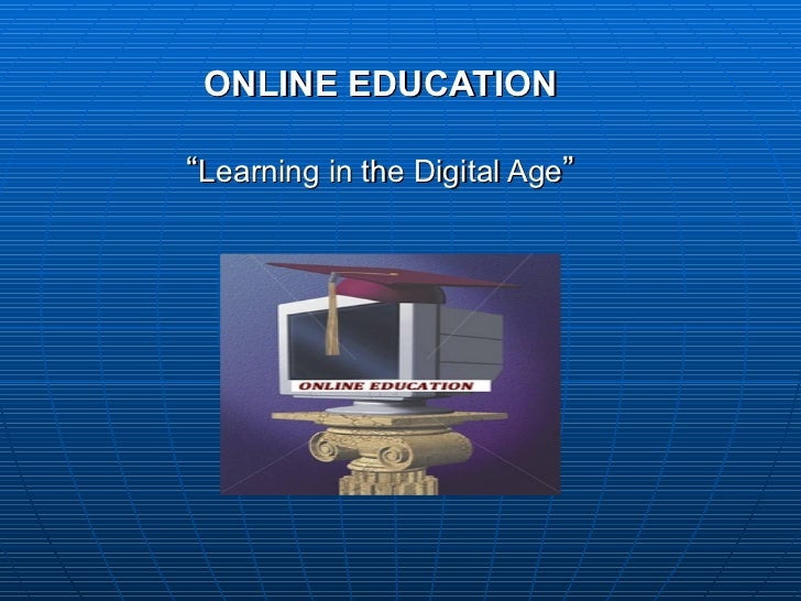 "ONLINE EDUCATION "" Learning in the Digital Age """