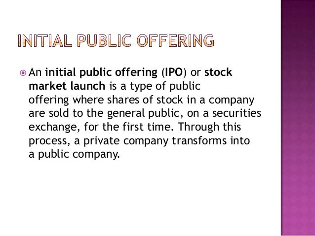 the process of an initial public The ipo process for private companies in the united states , the first issue of securities to the public is referred to as an initial public offering (ipo).