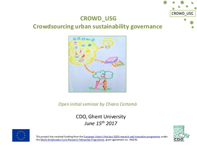CROWD_USG Crowdsourcing urban sustainability governance Open initial seminar by Chiara Certomà CDO, Ghent University June ...
