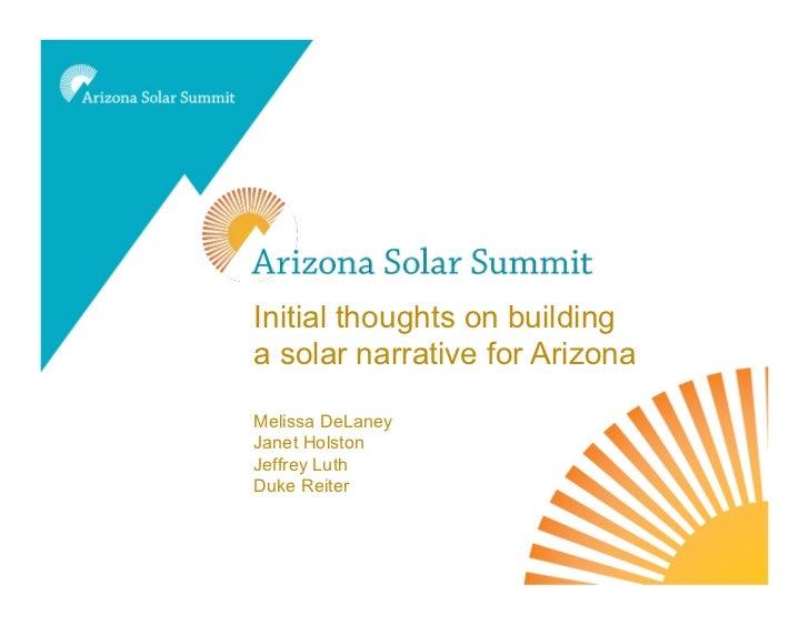 - Towards an AZ Solar NarrativeInitial thoughts on buildinga solar narrative for ArizonaMelissa DeLaneyJanet HolstonJeffre...