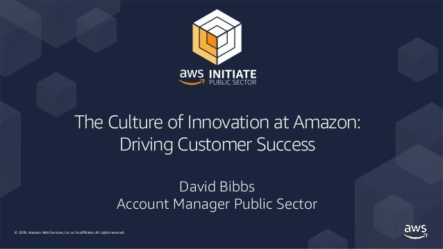 © 2019, Amazon Web Services, Inc. or its affiliates. All rights reserved. The Culture of Innovation at Amazon: Driving Cus...