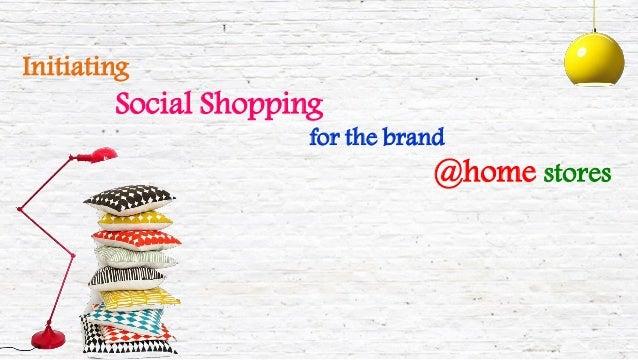 InitiatingSocial Shoppingfor the brand@home stores