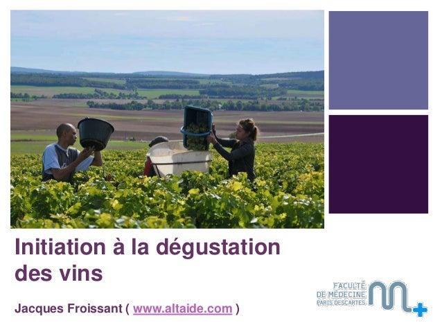 +  Initiation à la dégustation des vins Jacques Froissant ( www.altaide.com )