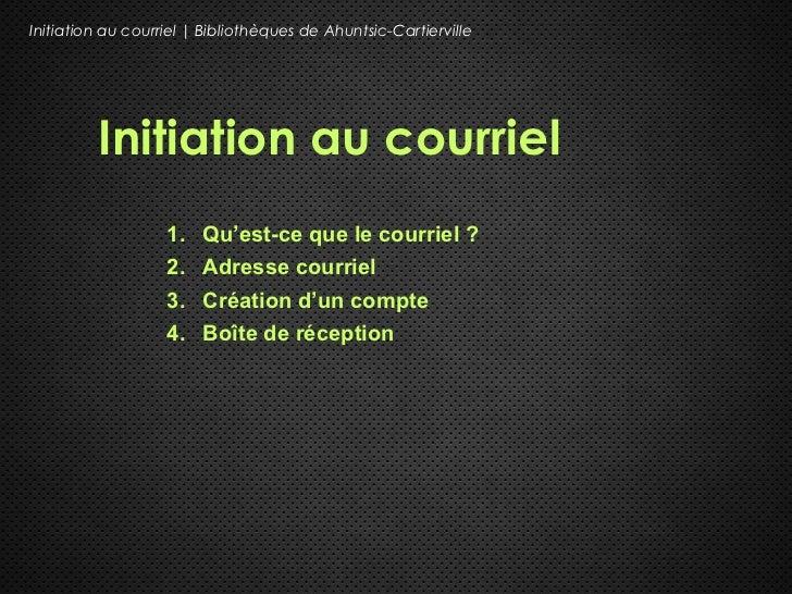 Initiation au courriel | Bibliothèques de Ahuntsic-Cartierville         Initiation au courriel                   1. Qu'est...