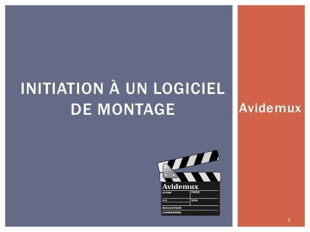 INITIATION À UN LOGICIEL Avidemux DE MONTAGE  1