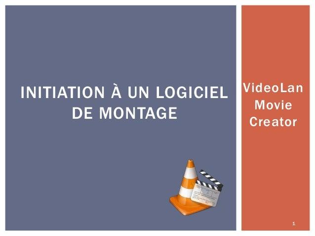 INITIATION À UN LOGICIEL DE MONTAGE  VideoLan Movie Creator  1